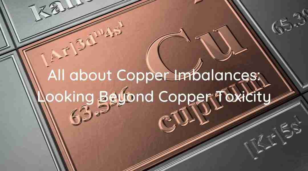 copper imbalance copper toxicity
